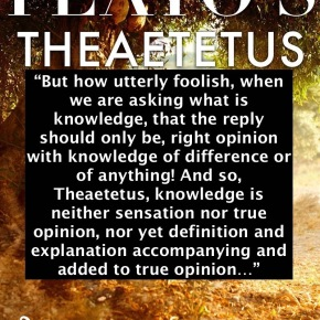 <strong>Theaetetus!</strong><strong> </strong>(Synopsis – highlights & unredacted quotes lifted from the Socratic dialogue by Plato, Benjamin Jowett translation)<strong></strong>